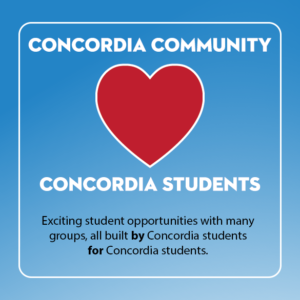 Concordia Community Loves Concordia Students: Exciting student opportunities with many groups, all build by Concordia students, for Concordia students.